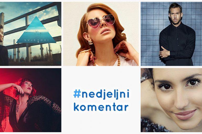 #nedjeljnikomentar: Anna Moor, Antonela Doko, Calvin Harris, Lana Del Rey, Nina Kraljić