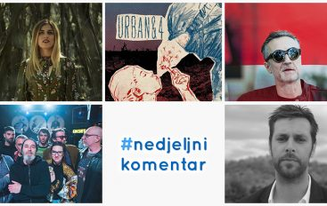 #nedjeljnikomentar: Boris Štok, Gordana Marković, Mayales, Songkillers, Urban&4
