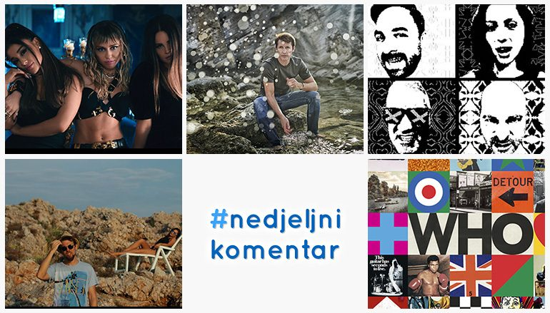 #nedjeljnikomentar: Grande, Cyrus & Del Rey, James Blunt, Punk Cabaret, Reper Iz Sobe, The Who