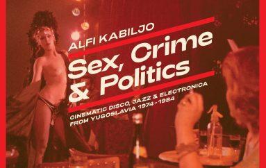 "RECENZIJA: Alfi Kabiljo: ""Sex, Crime & Politics: Cinematic Disco, Jazz & Electronica from Yugoslavia 1974-1984"" – zvučni komadi socijalističkog noira"